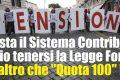 Pensioni e Sistema Contributivo. Meglio tenersi la Legge Fornero, altro che Quota100!