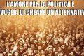 L'amore per la politica e la voglia di creare un'alternativa. di Marianna D'Antona
