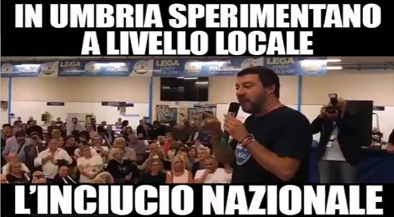 Salvini: In Umbria sperimentano a livello locale l'inciucio nazionale. E' una schifezza!