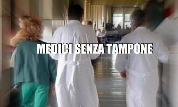 Medici senza tampone e costretti a combattere a mani nude contro il Coronavirus!