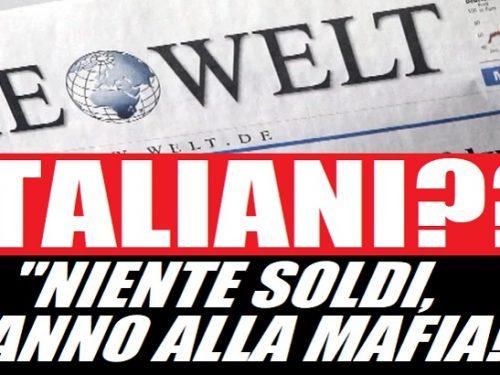 """""""Die Welt"""" la mafia in Italia aspetta i soldi dalla UE. di Ferdinando Chinè"""