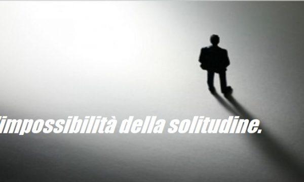 L'impossibilità della solitudine. di Clemente Luciano