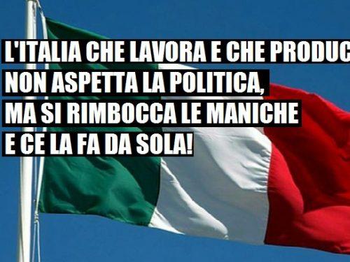 C'è un'Italia migliore di chi la guida, che non aspetta la politica, ma si rimbocca le maniche e ce la fa da sola!