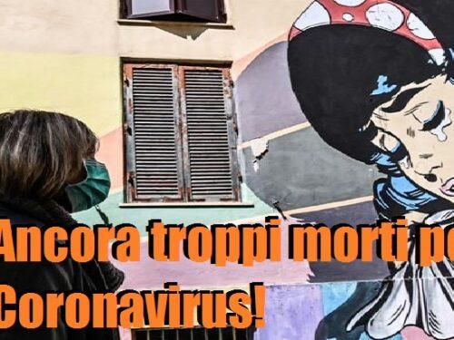Ancora troppi morti per Coronavirus!